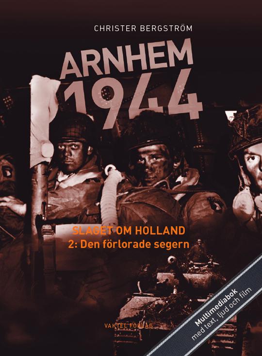 """Nu har Del 2 av Christer Bergströms Arnhem 1944 – slaget om Holland utkommit, med undertitel """"Den förlorade segern"""""""