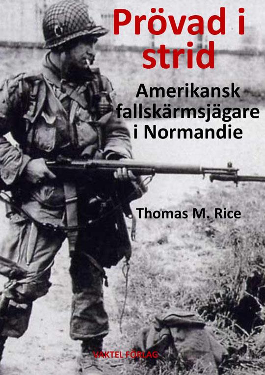 Nyutkommen: Prövad i strid – amerikansk fallskärmsjägare i Normandie av Thomas M. Rice