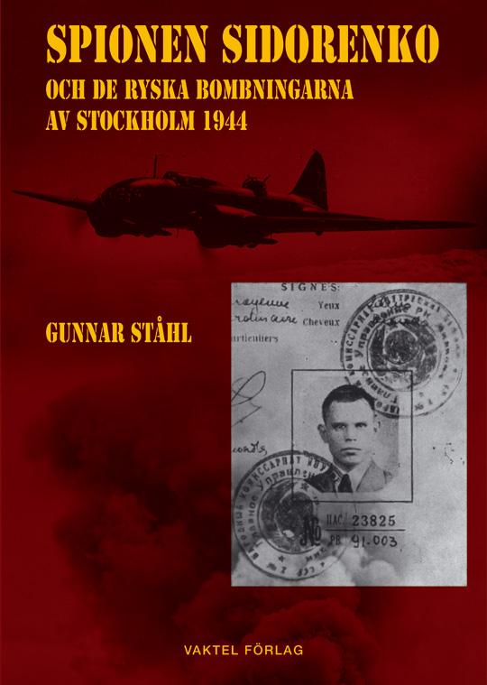"""Nu är Gunnar Ståhls bok """"Spionen Sidorenko och de ryska bombningarna av Stockholm 1944"""" här!"""